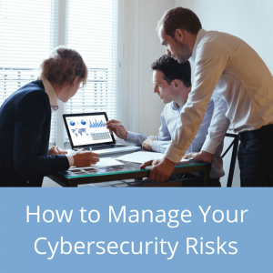 How to Manage Your Cybersecurity Risks Webinar